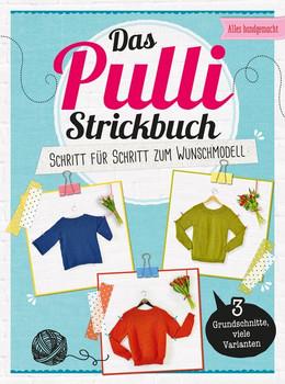 Das Pulli-Strickbuch. Schritt für Schritt zum Wunschmodell - 3 Grundschnitte, viele Varianten [Gebundene Ausgabe]