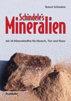 Schindele's Mineralien: Mit 34 Mineralstoffen für Mensch, Tier und Natur - Robert Schindele [Taschenbuch, 20. Auflage 2005]