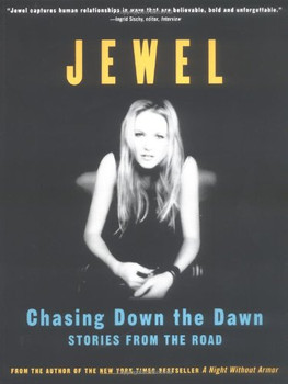 Chasing Down the Dawn: Stories from the Road: Life Stories - Jewel