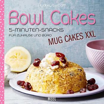 Bowl Cakes - Mug Cakes XXL. 5-Minuten-Snacks für Zuhause und Büro - Audrey Le Goff