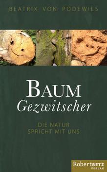 Baum Gezwitscher: Die Natur spricht mit uns - von Podewils, Beatrix