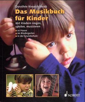 Das Musikbuch für Kinder: Mit Kindern singen, spielen, musizieren. Zu Hause, im Kindergarten, in der Grundschule - Dorothee Kreusch-Jacob