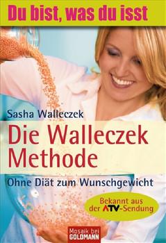 Die Walleczek-Methode: Ohne Diät zum Wunschgewicht - Sasha Walleczek