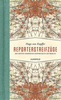 Reporterstreifzüge. Die ersten modernen Reportagen aus Berlin - Hugo von Kupffer  [Gebundene Ausgabe]