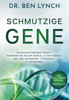Schmutzige Gene. Ein revolutionärer Ansatz Krankheiten an der Wurzel zu behandeln und ihre Gesundheit typgerecht zu optimieren - Ben Lynch  [Gebundene Ausgabe]