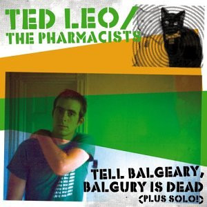 Ted Leo & the Pharmacists - Tell Balgeary,Balgury Is Dead