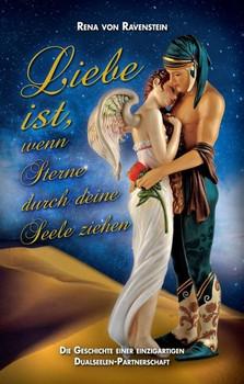 Liebe ist, wenn Sterne durch Deine Seele ziehen …. Die Geschichte einer einzigartigen Dualseelen-Partnerschaft - Rena von Ravenstein  [Taschenbuch]