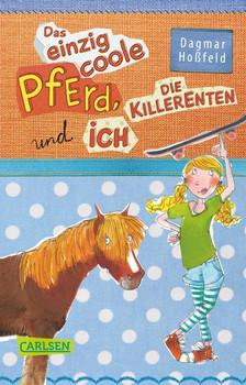 Das einzig coole Pferd, die Killerenten und ich - Dagmar Hoßfeld  [Taschenbuch]