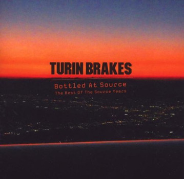 Turin Brakes - Bottled at Source-the Best of the Source Years
