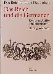 Das Reich und die Deutschen. 800-1800: Die Deutschen und ihre Nation; Das Reich und die Deutschen, 12 Bde., Das Reich und die Germanen - Herwig Wolfram