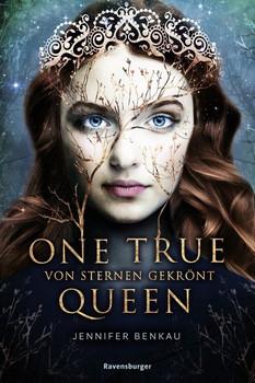 One True Queen, Band 1: Von Sternen gekrönt - Jennifer Benkau  [Gebundene Ausgabe]