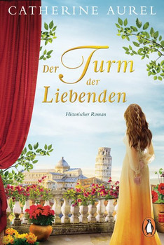 Der Turm der Liebenden. Historischer Roman - Catherine Aurel  [Taschenbuch]