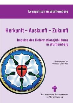 Herkunft – Auskunft – Zukunft. Impulse des Reformationsjubiläums in Württemberg [Taschenbuch]