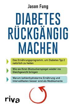 Diabetes rückgängig machen. Das Ernährungsprogramm, um Diabetes Typ 2 natürlich zu heilen - Jason Fung  [Taschenbuch]