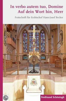 In verbo autem tuo, Domine Auf dein Wort hin, Herr. Festschrift für Erzbischof Hans-Josef Becker zur Vollendung seines 70. Lebensjahres [Gebundene Ausgabe]