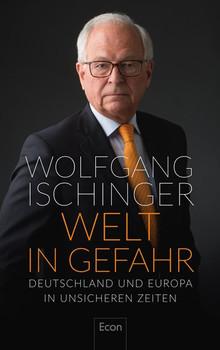 Welt in Gefahr. Deutschland und Europa in unsicheren Zeiten - Wolfgang Ischinger  [Gebundene Ausgabe]