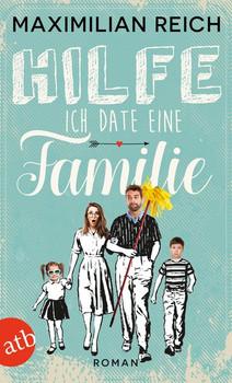 Hilfe, ich date eine Familie!. Roman - Maximilian Reich  [Taschenbuch]
