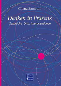 Denken in Präsenz: Gespräche, Orte, Improvisationen - Zamboni, Chiara