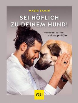 Sei höflich zu deinem Hund!. Kommunikation auf Augenhöhe - Masih Samin  [Gebundene Ausgabe]