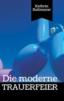 Die moderne Trauerfeier - Kathrin Bultmeyer  [Taschenbuch]
