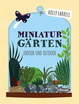 Miniaturgärten. Indoor und Outdoor - Holly Farrell  [Gebundene Ausgabe]