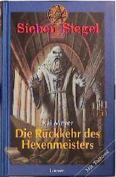 Sieben Siegel 01. Die Rückkehr des Hexenmeisters - Kai Meyer