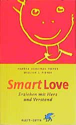 Smart Love: Erziehen mit Herz und Verstand - Martha Heineman Pieper
