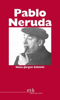 Pablo Neruda: Der universelle Dichter - Schmitt, Hans-Jürgen