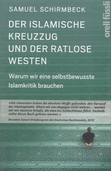 Der islamische Kreuzzug und der ratlose Westen: Warum wir eine selbstbewusste Islamkritik brauchen - Samuel Schirmbeck [Gebundene Ausgabe]