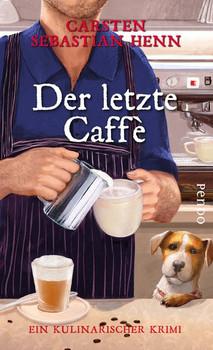 Der letzte Caffè. Ein kulinarischer Krimi - Carsten Sebastian Henn  [Gebundene Ausgabe]