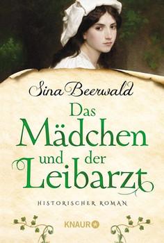 Das Mädchen und der Leibarzt. Historischer Roman - Sina Beerwald  [Taschenbuch]