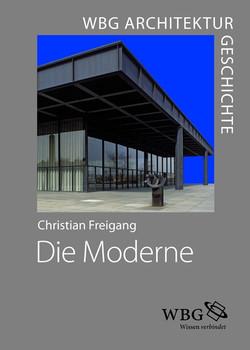 WBG Architekturgeschichte - Die Moderne (1800 bis heute): Baukunst - Technik - Gesellschaft - Freigang, Christian