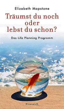 Träumst du noch oder lebst du schon? Das Life-Planning-Programm - Elizabeth Mapstone