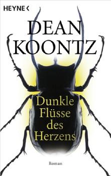 Dunkle Flüsse des Herzens: Roman - Dean Koontz