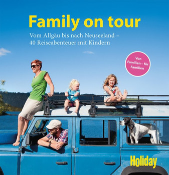 HOLIDAY Reisebuch: Family on tour. Vom Allgäu bis nach Neuseeland. 40 Abenteuer mit Kindern. [Gebundene Ausgabe]