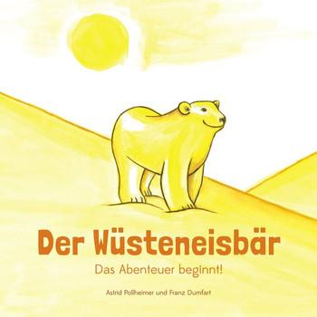 Der Wüsteneisbär. Das Abenteuer beginnt! - Astrid Pollheimer  [Gebundene Ausgabe]