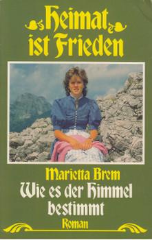 Heimat ist Frieden: Wie es der Himmel bestimmt - Marietta Brem [Taschenbuch]