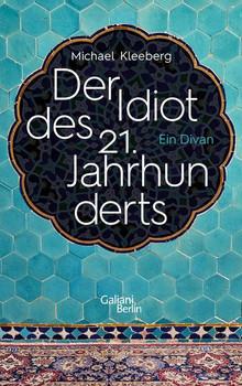 Der Idiot des 21. Jahrhunderts. Ein Divan - Michael Kleeberg  [Gebundene Ausgabe]