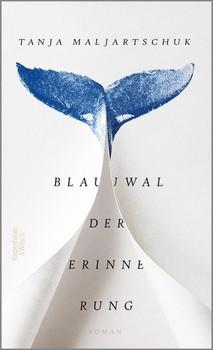 Blauwal der Erinnerung. Roman - Tanja Maljartschuk  [Gebundene Ausgabe]