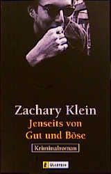 Jenseits von Gut und Böse. Kriminalroman. - Zachary Klein