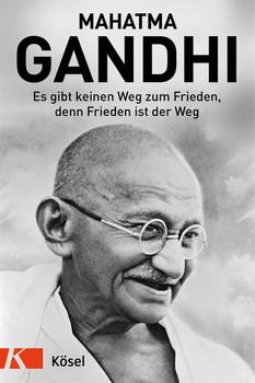 Es gibt keinen Weg zum Frieden, denn Frieden ist der Weg - Mahatma Gandhi  [Gebundene Ausgabe]