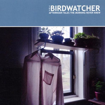 Birdwatcher - Afternoon Tales the Morning Ne