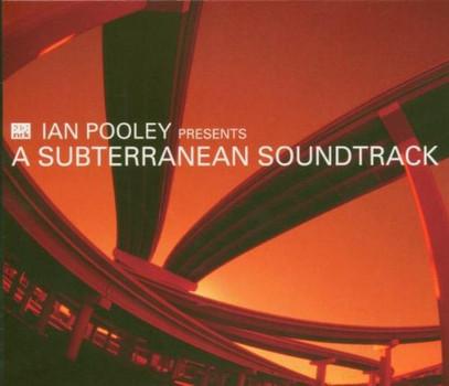 Ian Pres. Pooley - A Subterranean Soundtrack
