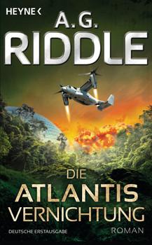 Die Atlantis-Trilogie: Band 3 - Die Atlantis-Vernichtung - A. G. Riddle