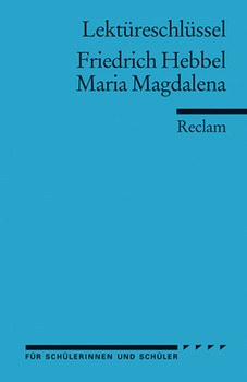 Friedrich Hebbel: Maria Magdalena. Lektüreschlüssel - Friedrich Hebbel