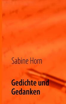 Gedichte und Gedanken - Sabine Horn [Taschenbuch]