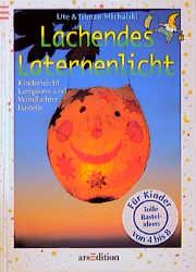 Lachendes Laternenlicht. Kinderleicht Lampions und Windlichter basteln - Ute Michalski