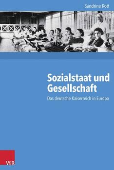 Sozialstaat und Gesellschaft. Das deutsche Kaiserreich in Europa - Sandrine Kott  [Gebundene Ausgabe]