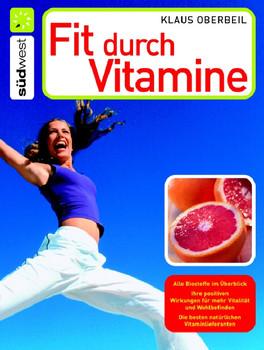 Fit durch Vitamine: Alle Biostoffe im Überblick - Ihre positiven Wirkungen für mehr Vitalität und Wohlbefinden - Die besten natürlichen Vitaminlieferanten - Klaus Oberbeil