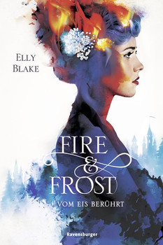 Fire & Frost, Band 1: Vom Eis berührt - Elly Blake  [Gebundene Ausgabe]